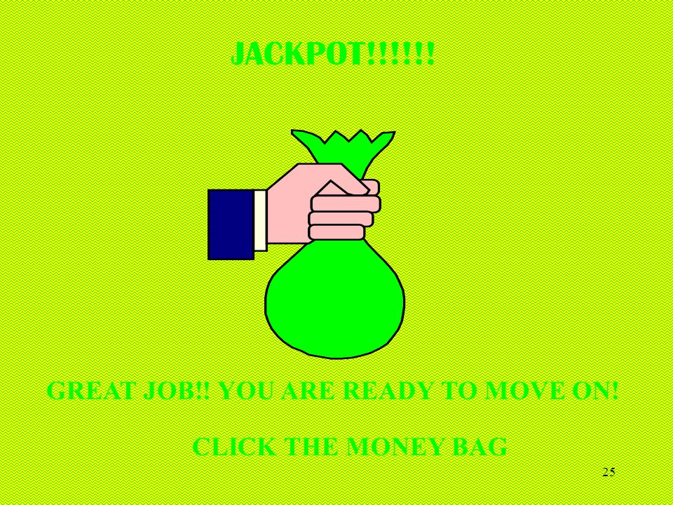 JACKPOT!!!!!! GREAT JOB!! YOU ARE READY TO MOVE ON!