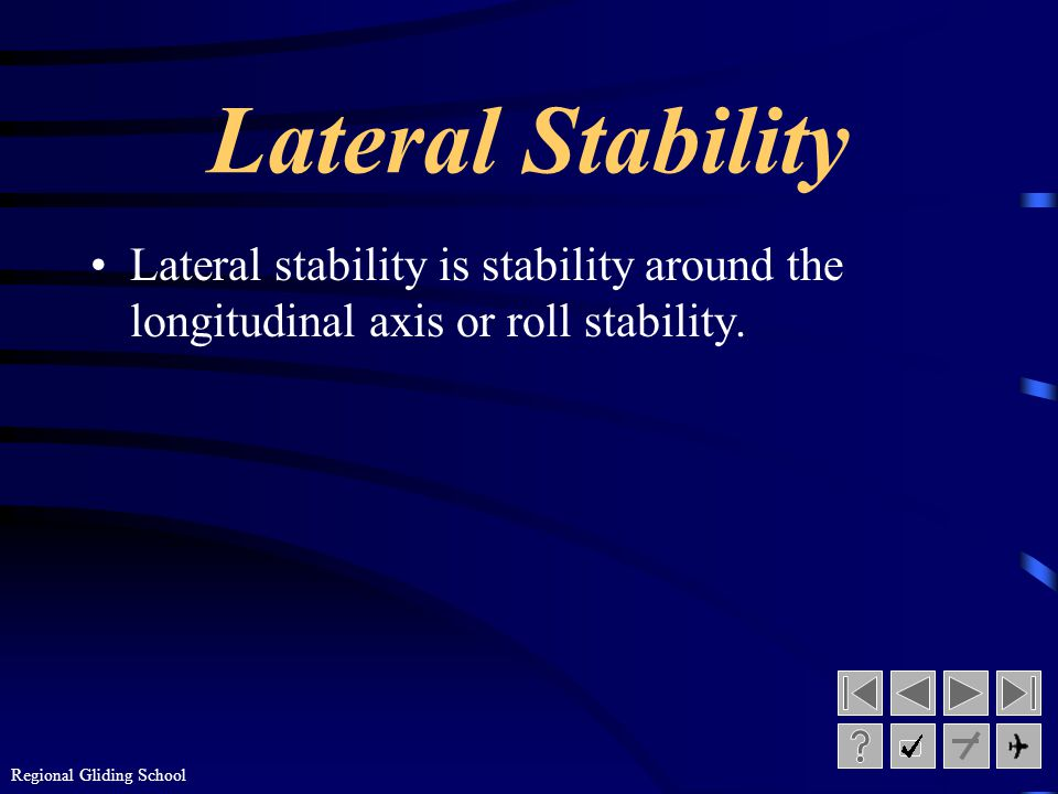Lateral Stability Lateral stability is stability around the longitudinal axis or roll stability.