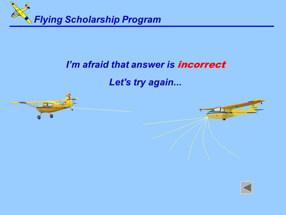 Flying Scholarship Program I'm afraid that answer is incorrect