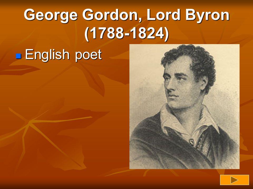 George Gordon, Lord Byron (1788-1824)