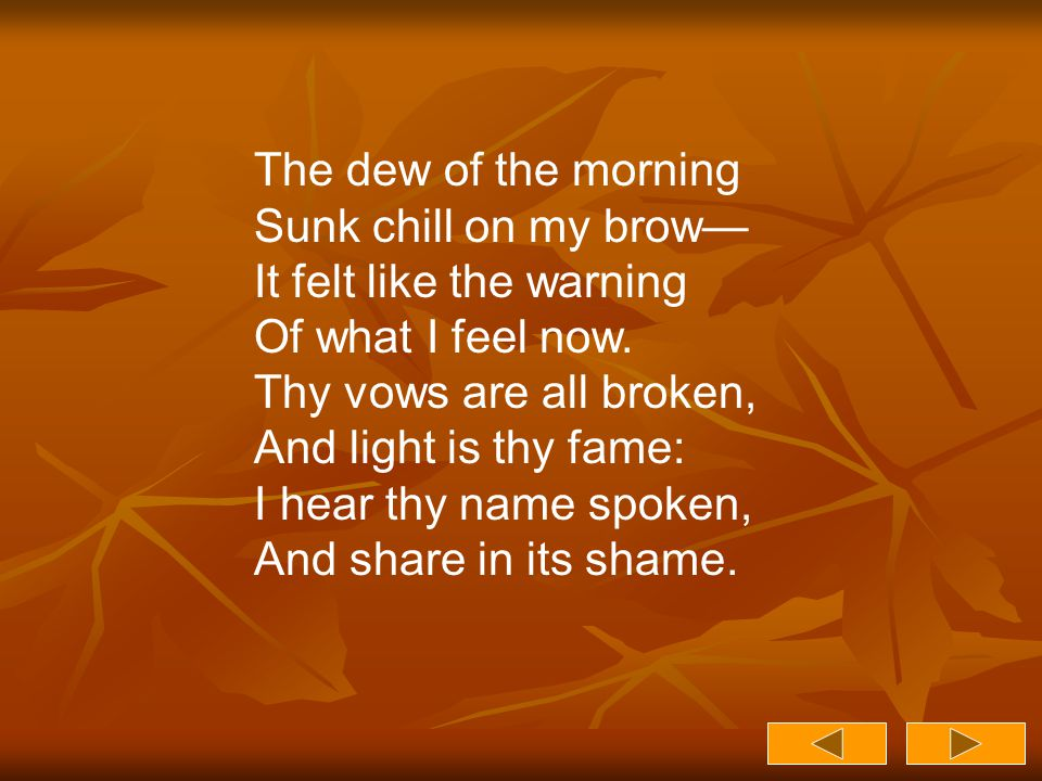 The dew of the morning Sunk chill on my brow— It felt like the warning Of what I feel now.