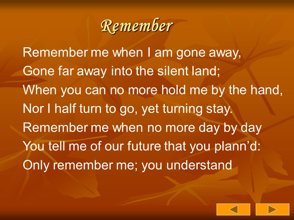 Remember Remember me when I am gone away,