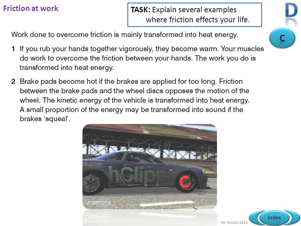 D Friction at work TASK: Explain several examples where friction effects your life. C
