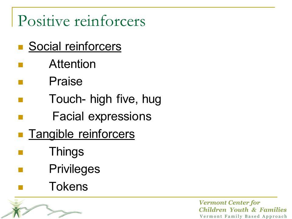 Positive reinforcers Social reinforcers Attention Praise