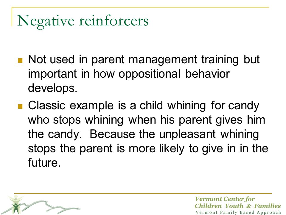 Negative reinforcers Not used in parent management training but important in how oppositional behavior develops.