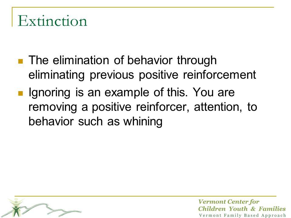Extinction The elimination of behavior through eliminating previous positive reinforcement.