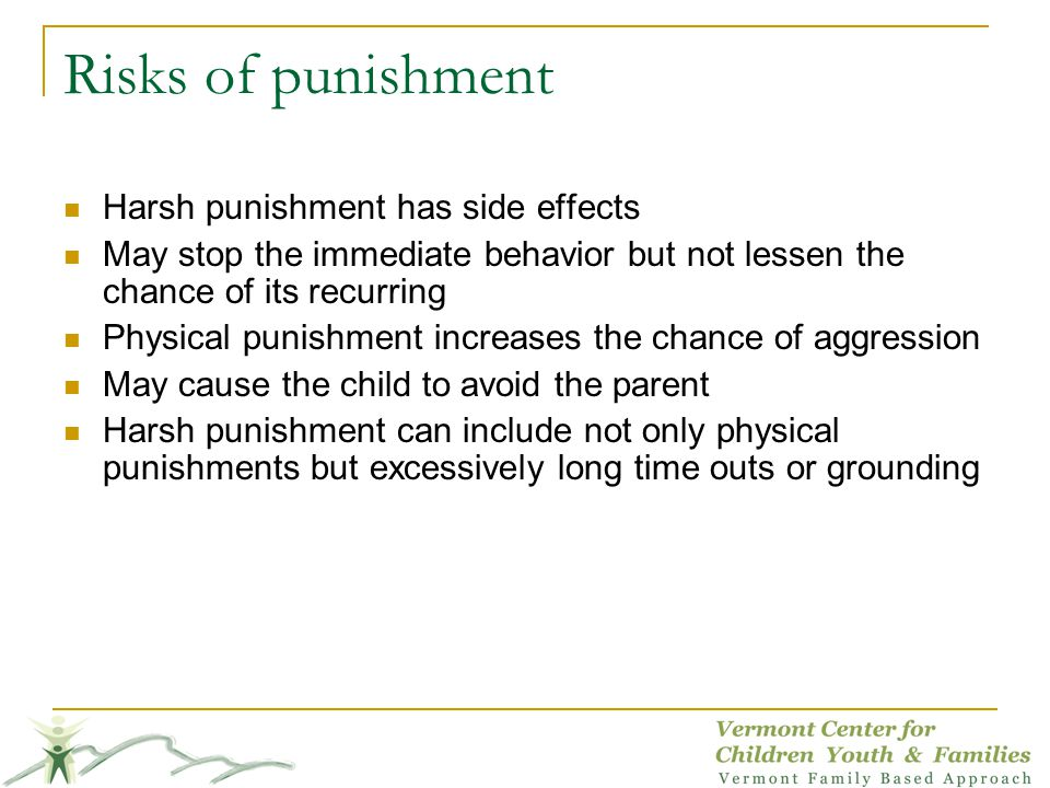 Risks of punishment Harsh punishment has side effects