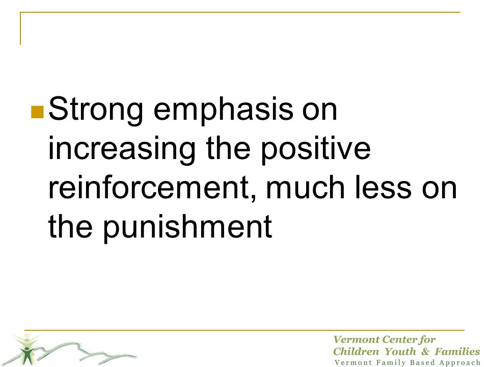 Strong emphasis on increasing the positive reinforcement, much less on the punishment