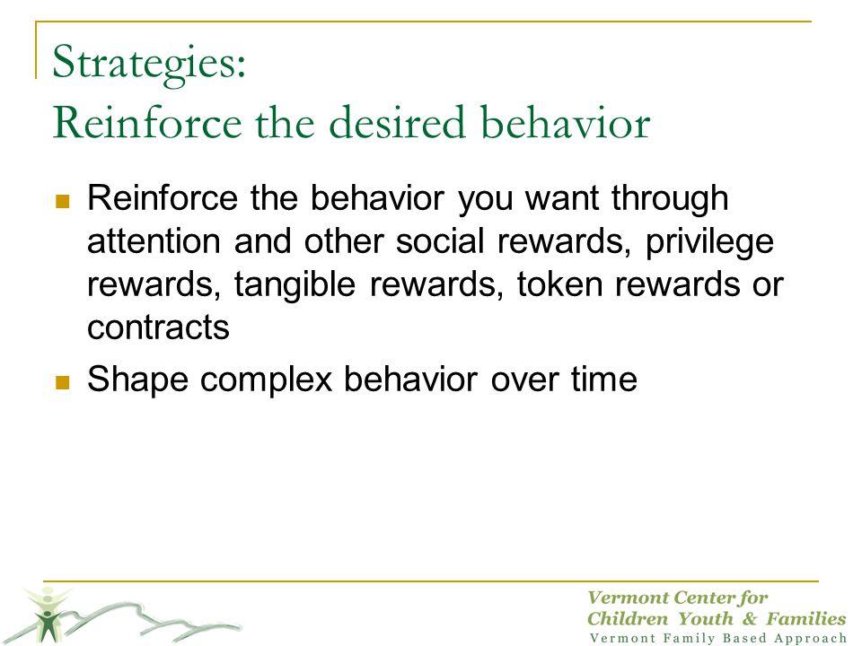 Strategies: Reinforce the desired behavior