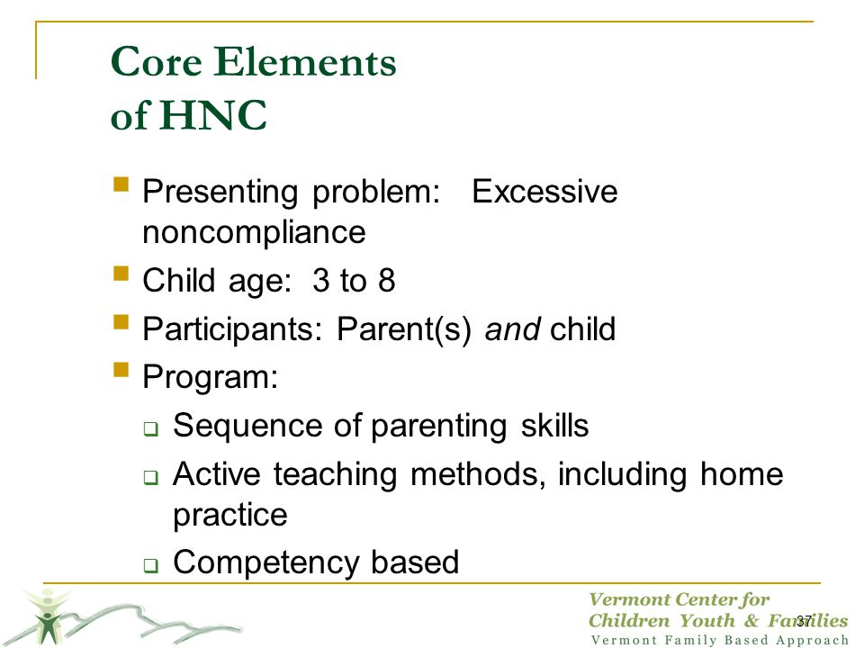 Core Elements of HNC Presenting problem: Excessive noncompliance