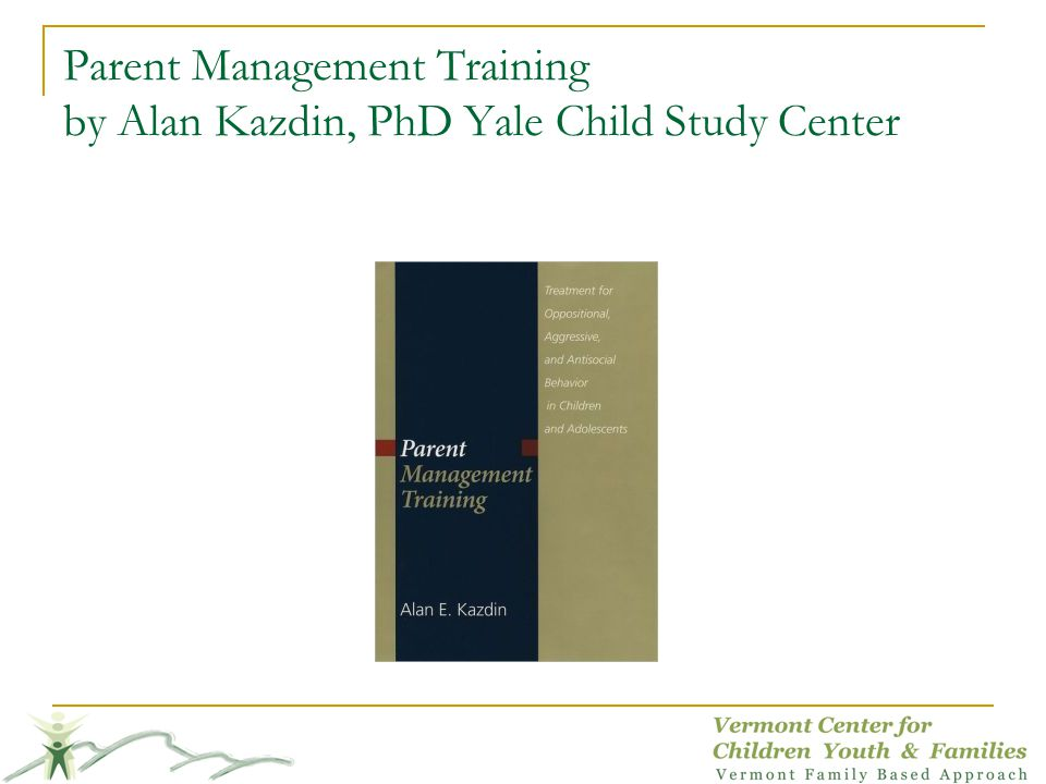 Parent Management Training by Alan Kazdin, PhD Yale Child Study Center