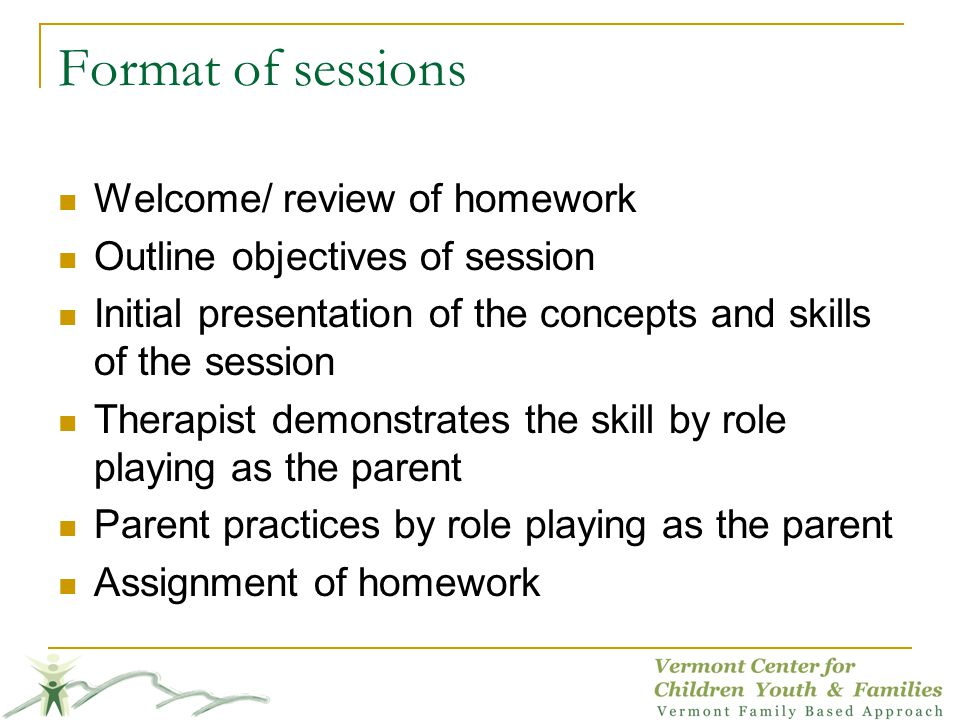 Format of sessions Welcome/ review of homework