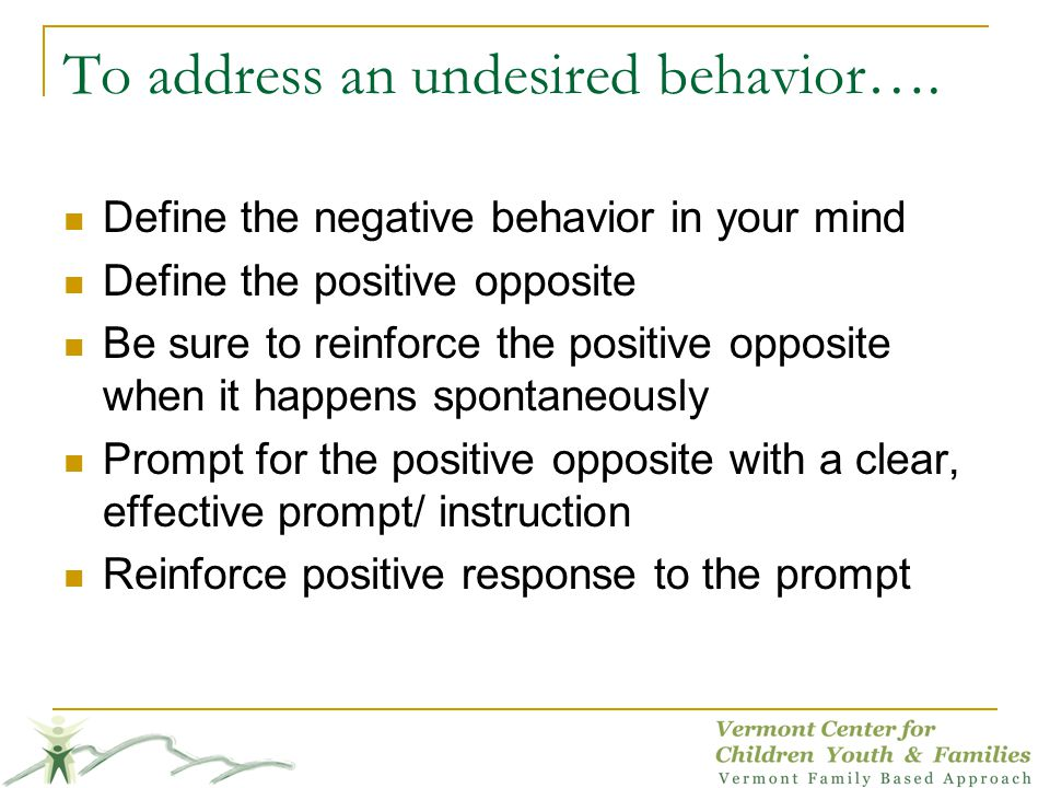 To address an undesired behavior….