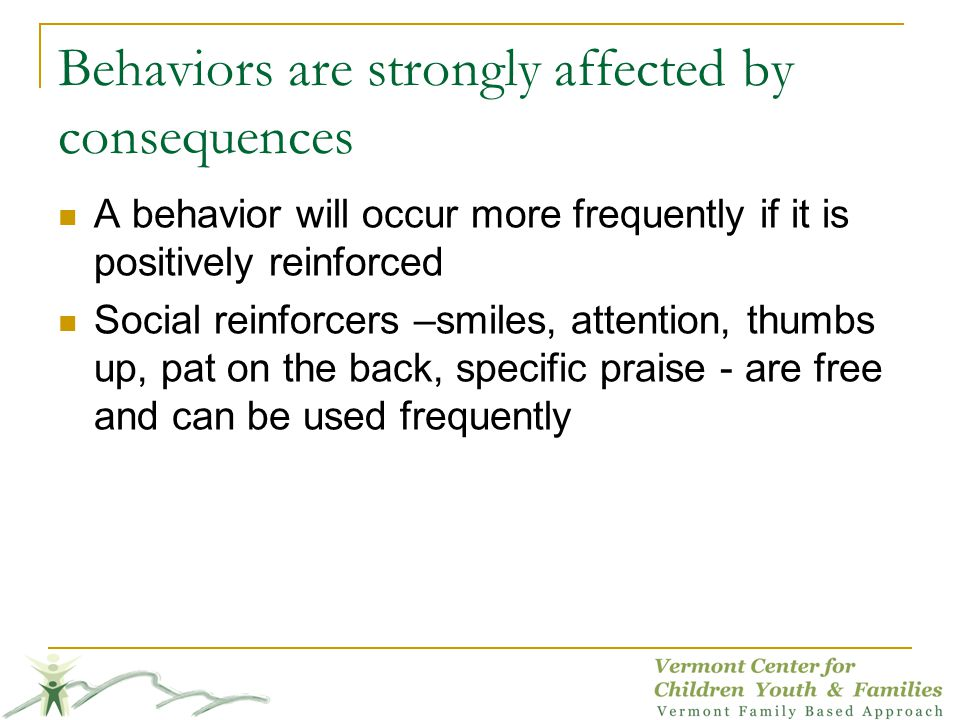 Behaviors are strongly affected by consequences