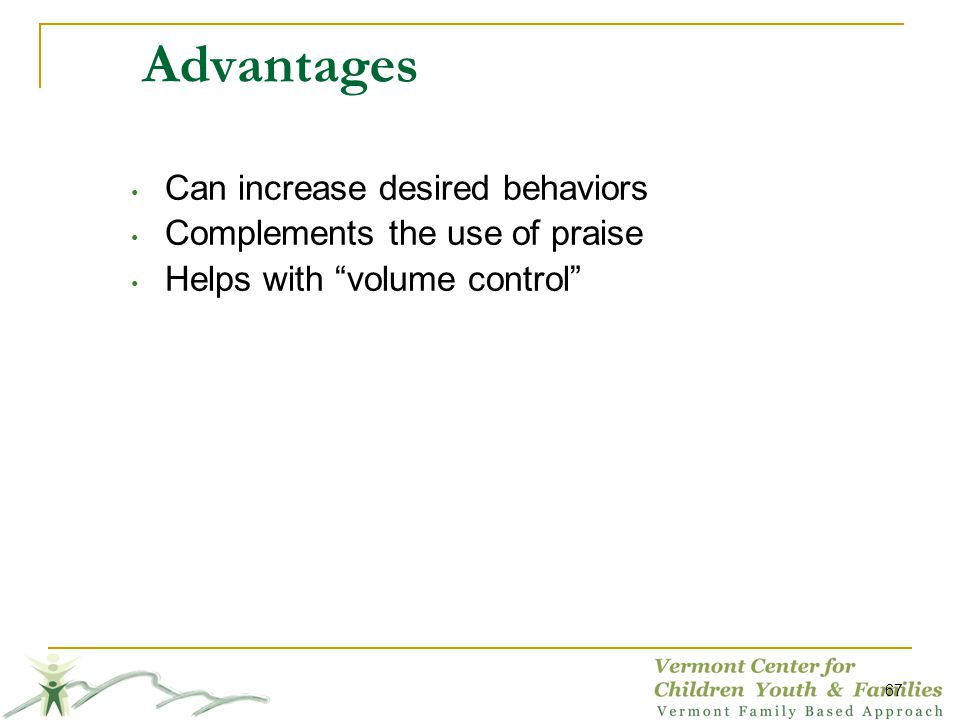 Advantages Can increase desired behaviors