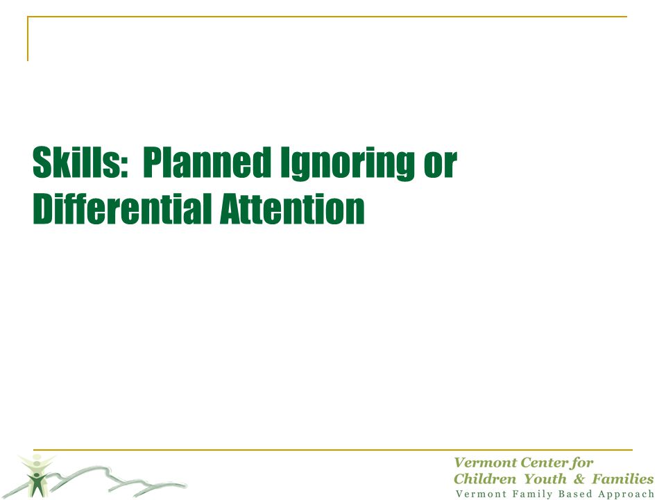 Skills: Planned Ignoring or Differential Attention