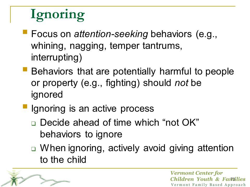 Ignoring Focus on attention-seeking behaviors (e.g., whining, nagging, temper tantrums, interrupting)