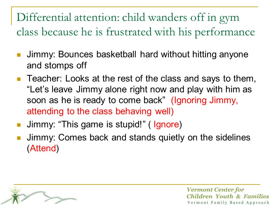 Differential attention: child wanders off in gym class because he is frustrated with his performance