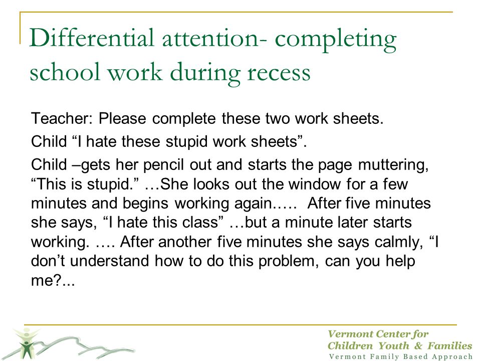 Differential attention- completing school work during recess