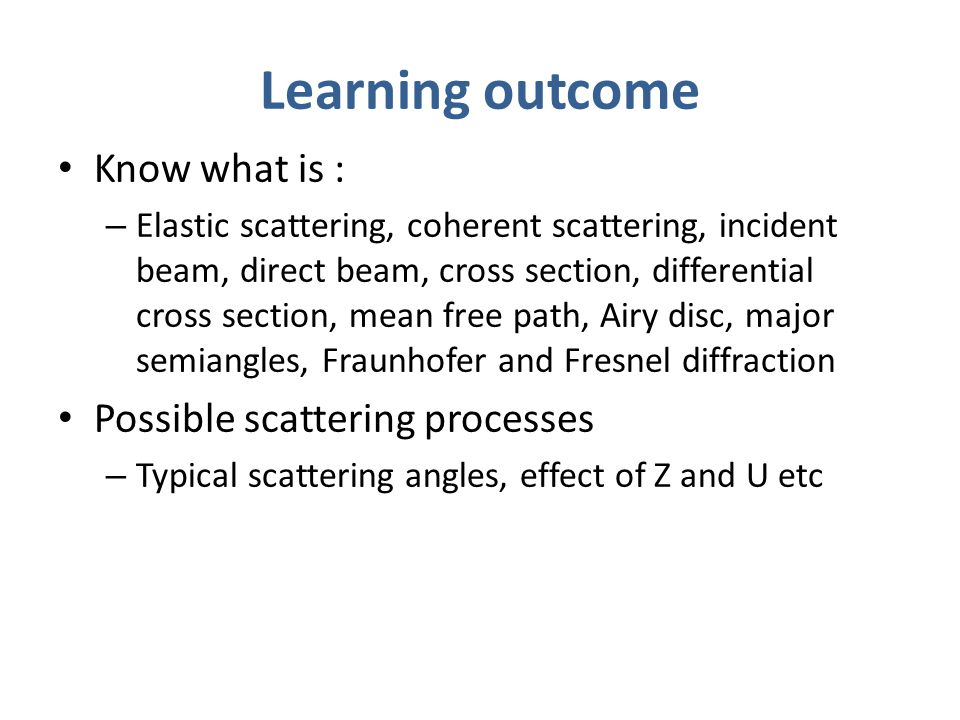 Learning outcome Know what is : Possible scattering processes