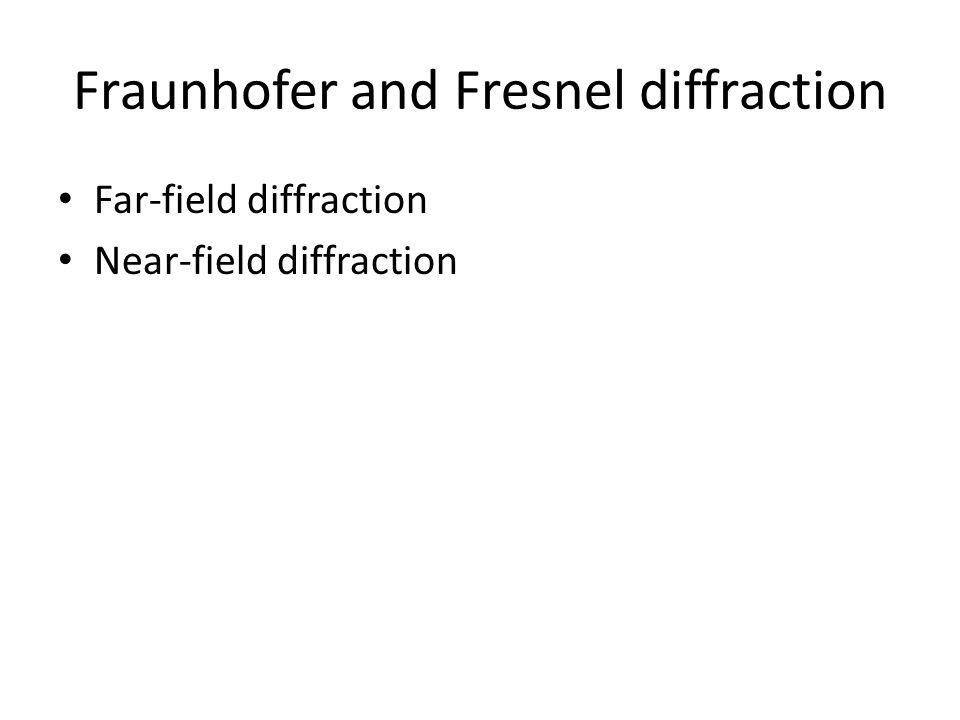 Fraunhofer and Fresnel diffraction