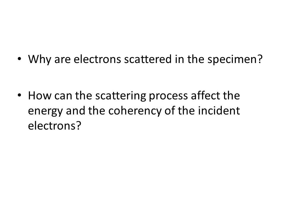 Why are electrons scattered in the specimen