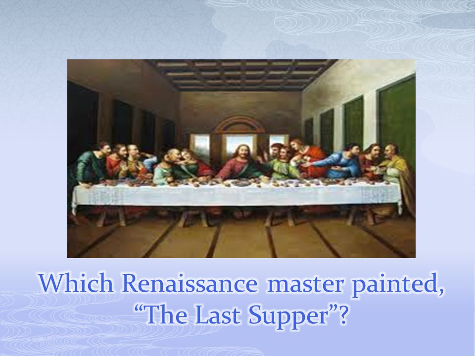 Which Renaissance master painted, The Last Supper