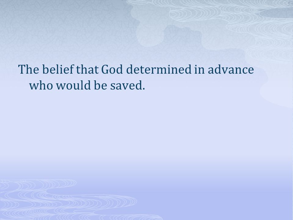 The belief that God determined in advance who would be saved.