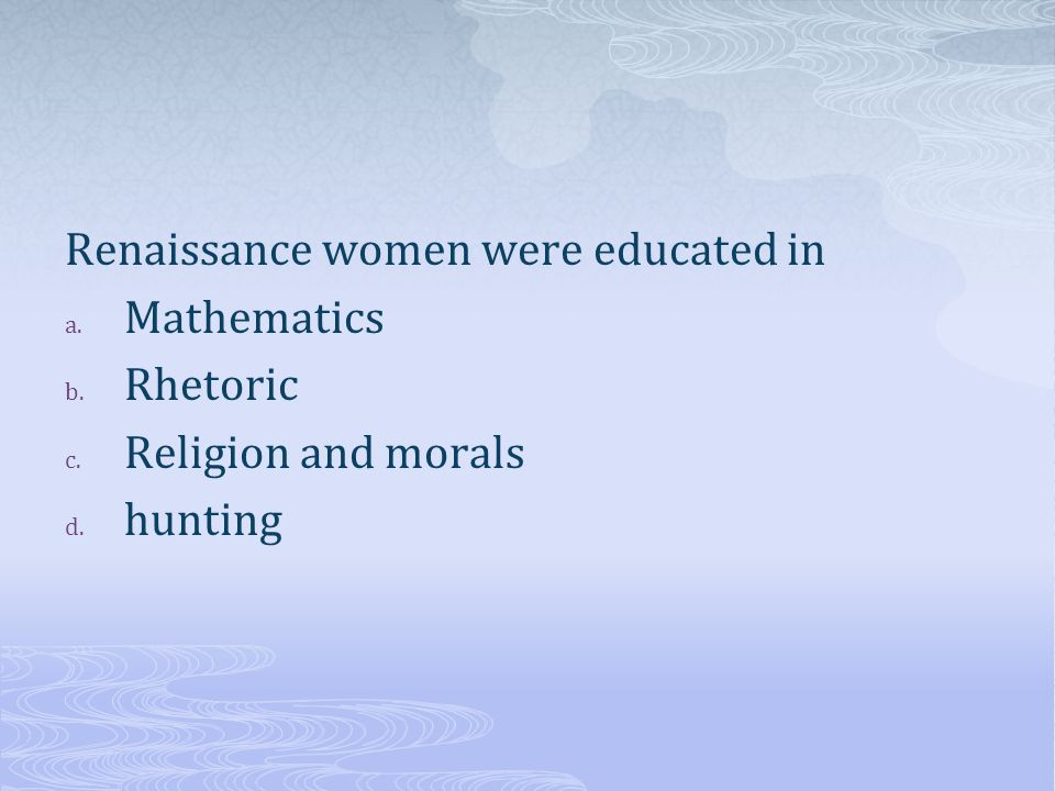Renaissance women were educated in