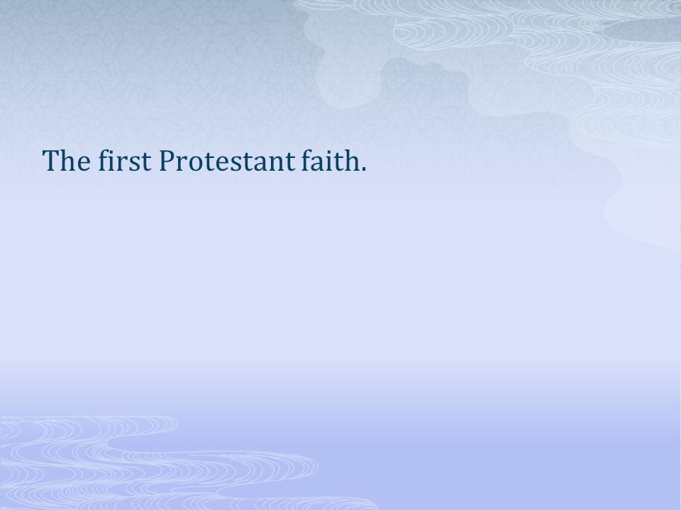 The first Protestant faith.