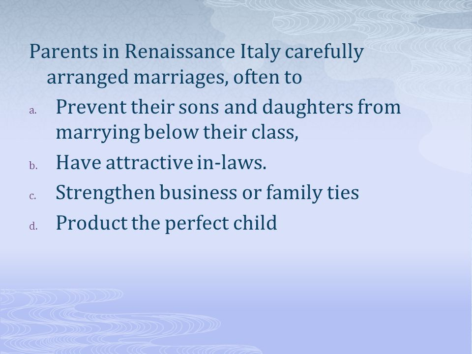 Parents in Renaissance Italy carefully arranged marriages, often to