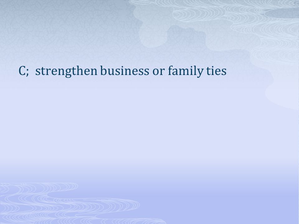 C; strengthen business or family ties