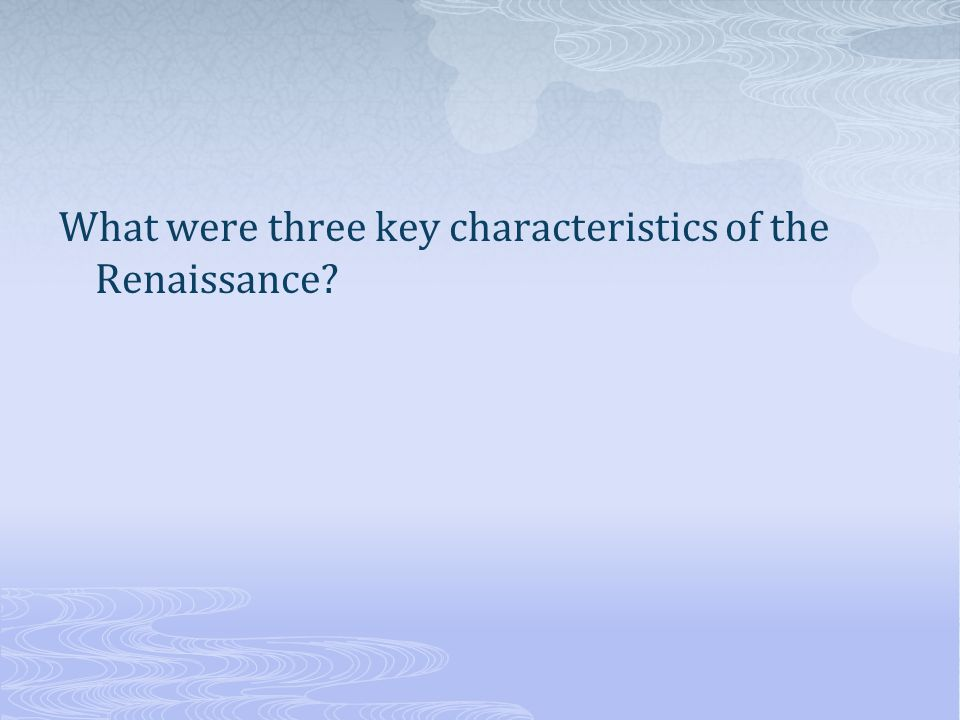 What were three key characteristics of the Renaissance