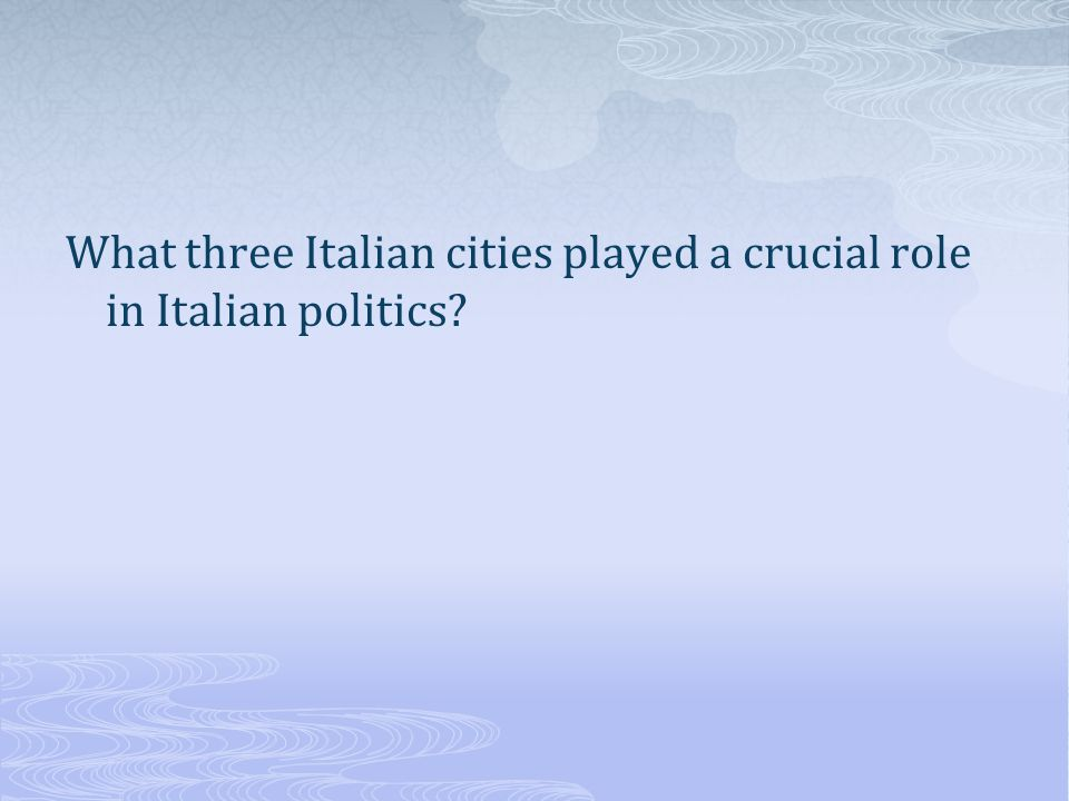 What three Italian cities played a crucial role in Italian politics