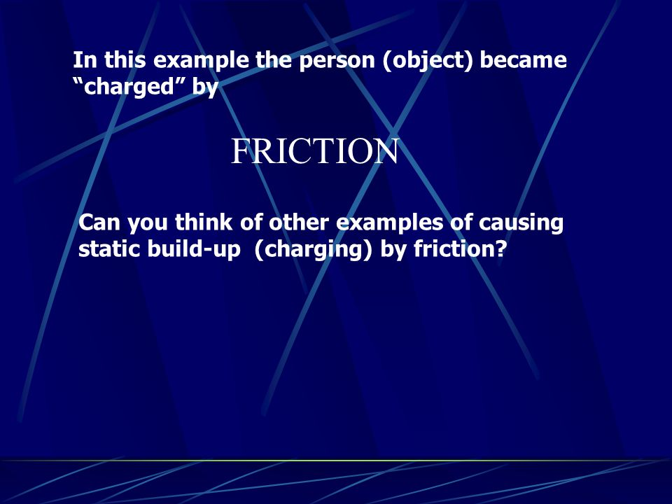 FRICTION In this example the person (object) became charged by