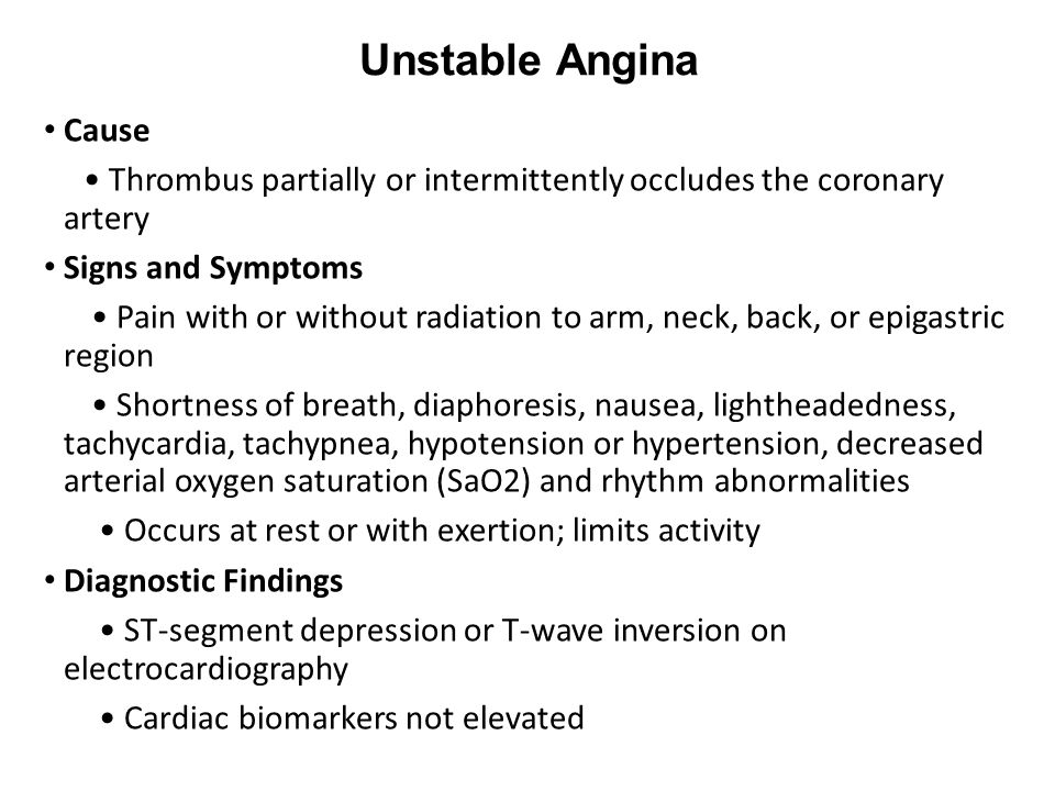 Unstable Angina Cause. • Thrombus partially or intermittently occludes the coronary artery. Signs and Symptoms.