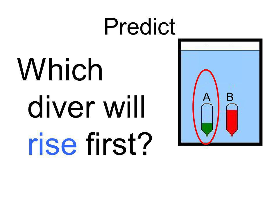 Which diver will rise first
