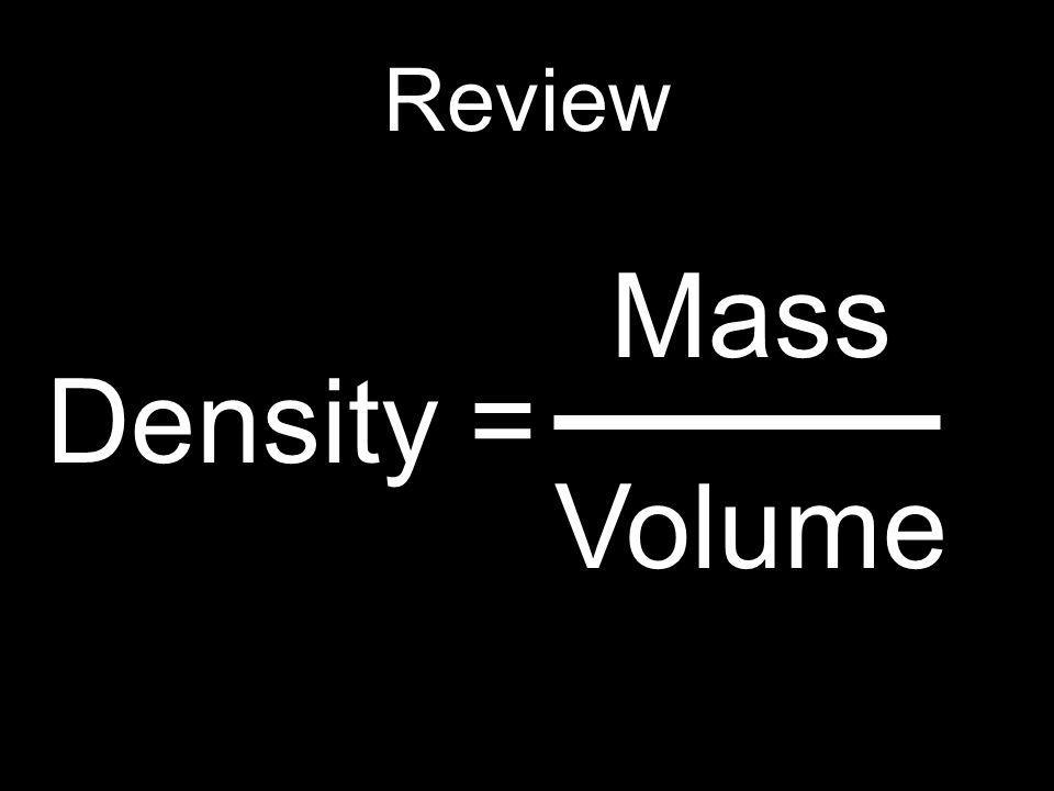 Review Mass Volume Density =