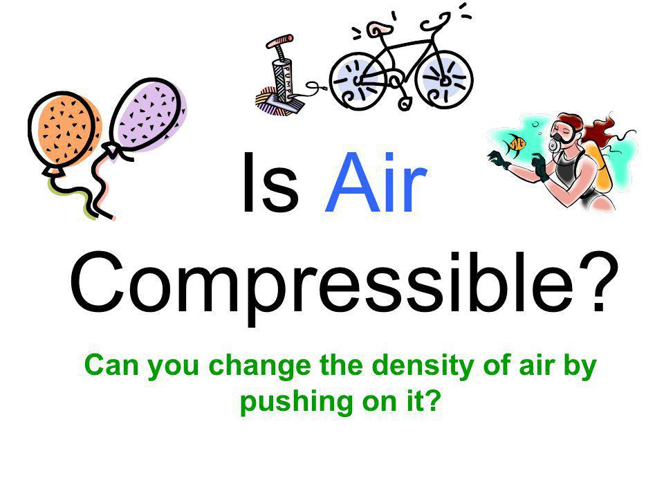 Can you change the density of air by pushing on it