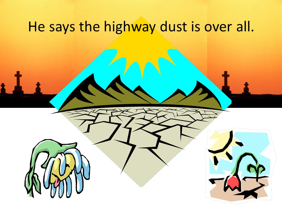 He says the highway dust is over all.