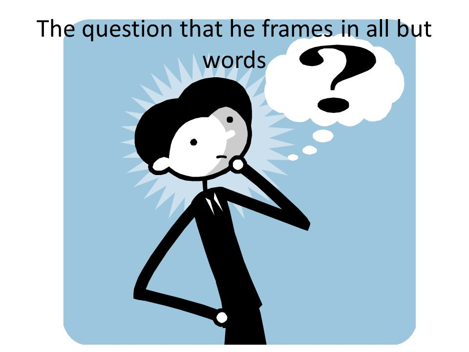 The question that he frames in all but words
