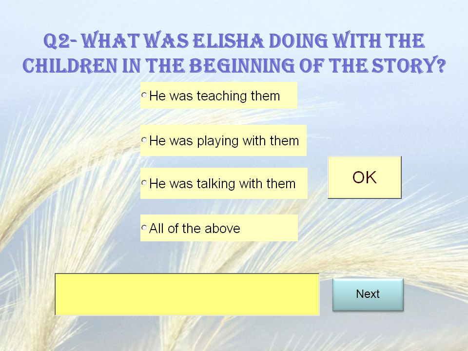 Q2- What was Elisha doing with the children in the beginning of the story