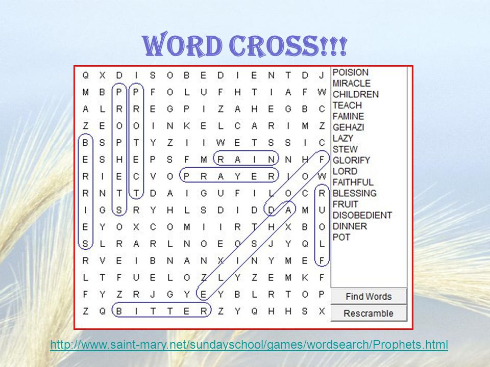 Word Cross!!! http://www.saint-mary.net/sundayschool/games/wordsearch/Prophets.html