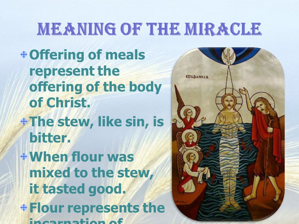 Meaning of the Miracle Offering of meals represent the offering of the body of Christ. The stew, like sin, is bitter.