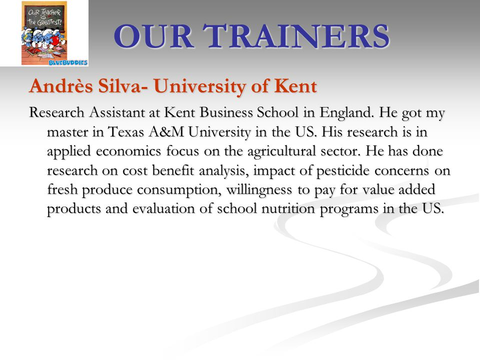 OUR TRAINERS Andrès Silva- University of Kent