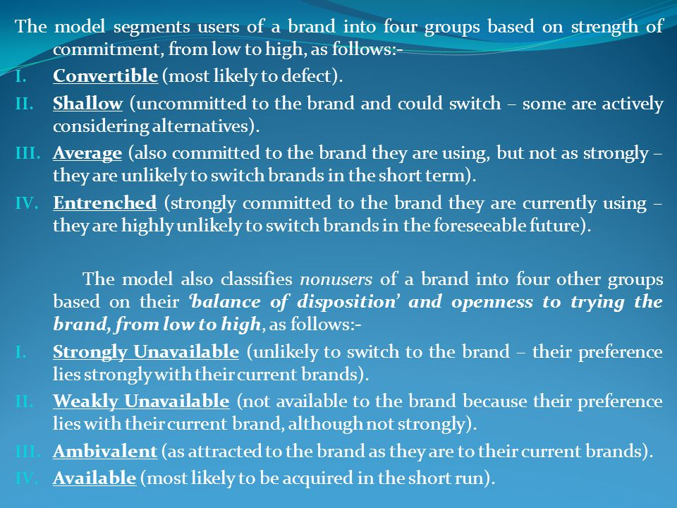 The model segments users of a brand into four groups based on strength of commitment, from low to high, as follows:-