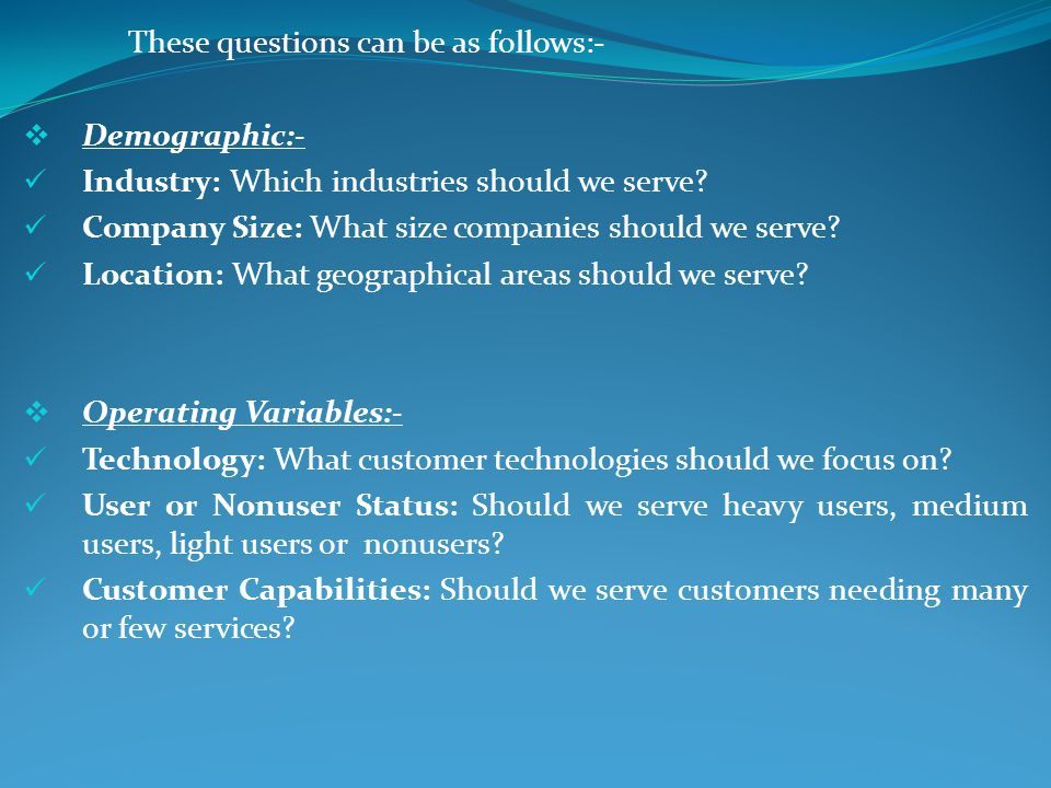 These questions can be as follows:-