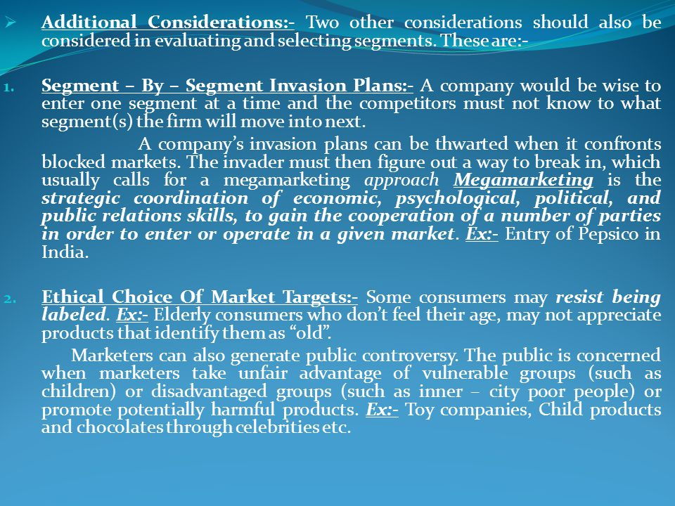 Additional Considerations:- Two other considerations should also be considered in evaluating and selecting segments. These are:-
