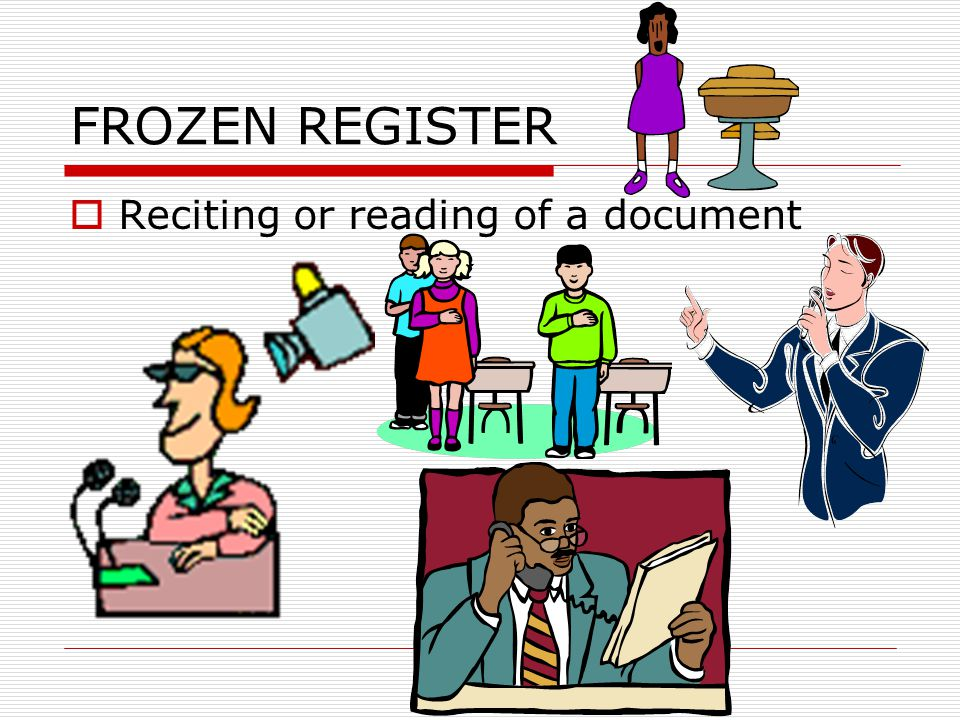 FROZEN REGISTER Reciting or reading of a document