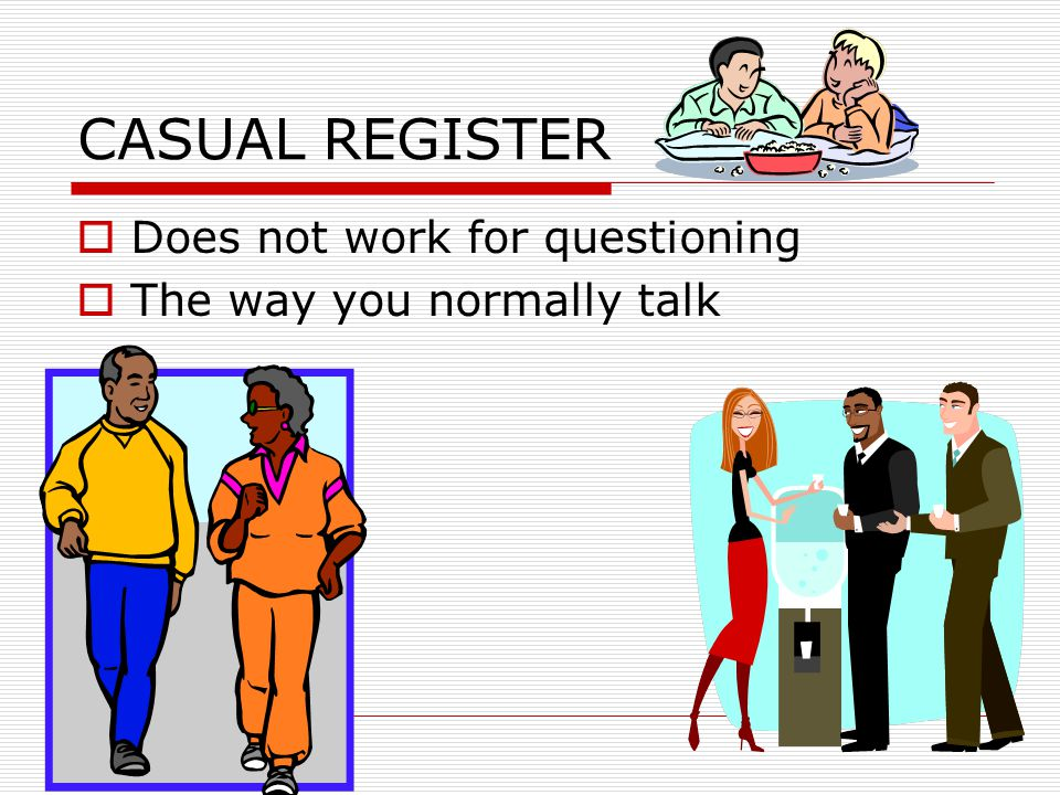 CASUAL REGISTER Does not work for questioning
